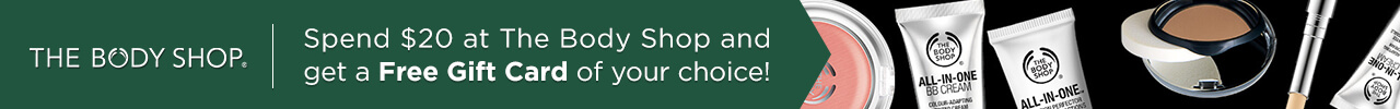 Spend $20 at The Body Shop and get a Free Gift Card of your choice!